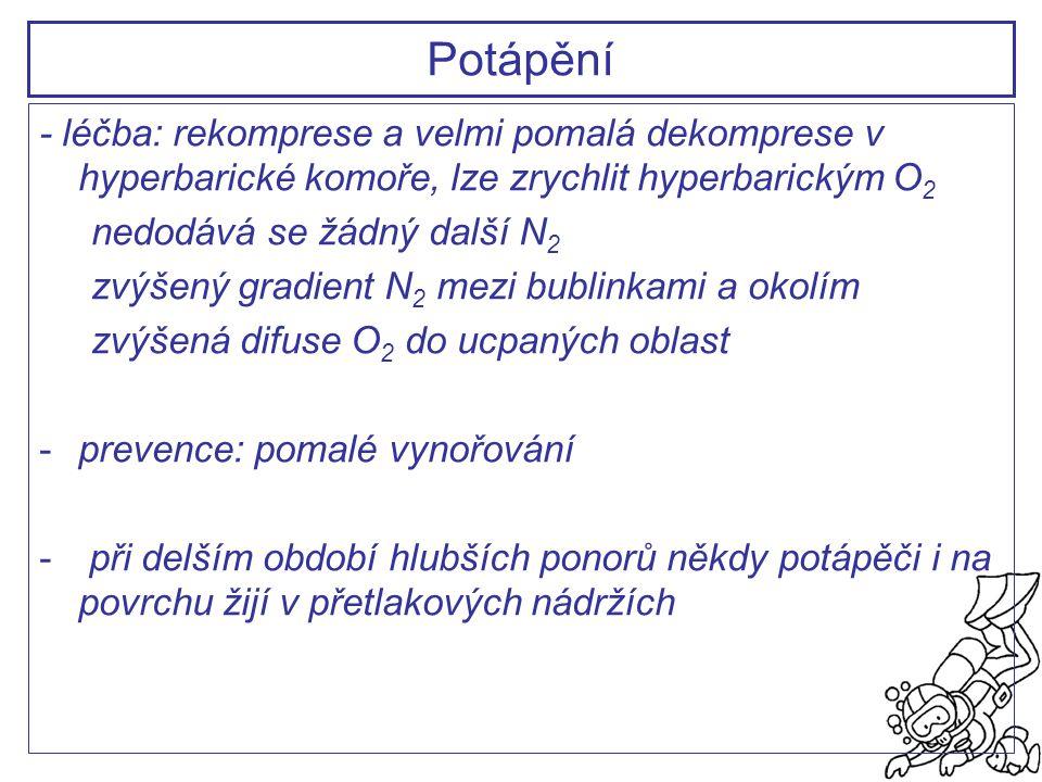 - léčba: rekomprese a velmi pomalá dekomprese v hyperbarické komoře, lze zrychlit hyperbarickým O 2 nedodává se žádný další N 2 zvýšený gradient N 2 m