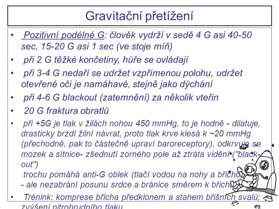 Pozitivní podélné G: člověk vydrží v sedě 4 G asi 40-50 sec, 15-20 G asi 1 sec (ve stoje míň) při 2 G těžké končetiny, hůře se ovládají při 3-4 G neda
