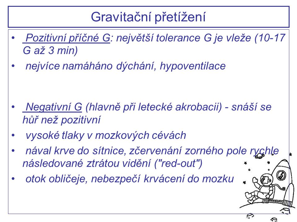 Pozitivní příčné G: největší tolerance G je vleže (10-17 G až 3 min) nejvíce namáháno dýchání, hypoventilace Negativní G (hlavně při letecké akrobacii