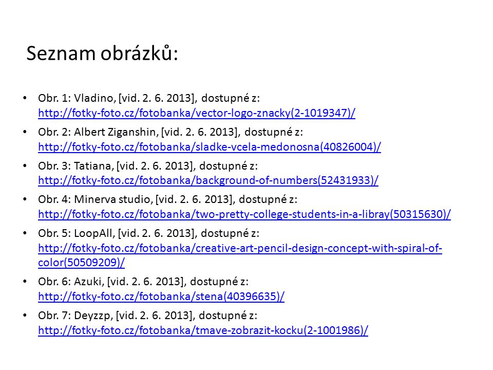Seznam obrázků: Obr. 1: Vladino, [vid. 2. 6. 2013], dostupné z: http://fotky-foto.cz/fotobanka/vector-logo-znacky(2-1019347)/ http://fotky-foto.cz/fot
