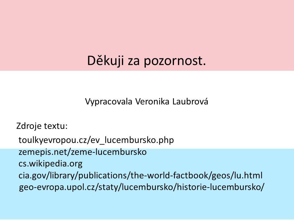 Děkuji za pozornost. Zdroje textu: toulkyevropou.cz/ev_lucembursko.php zemepis.net/zeme-lucembursko cs.wikipedia.org cia.gov/library/publications/the-