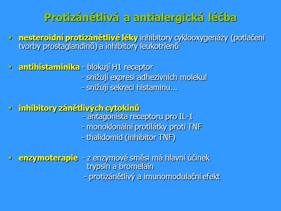 Protizánětlivá a antialergická léčba  nesteroidní protizánětlivé léky inhibitory cyklooxygenázy (potlačení tvorby prostaglandinů) a inhibitory leukotrienů  antihistaminika - blokují H1 receptor - snižují expresi adhezivních molekul - snižují expresi adhezivních molekul - snižují sekreci histaminu...