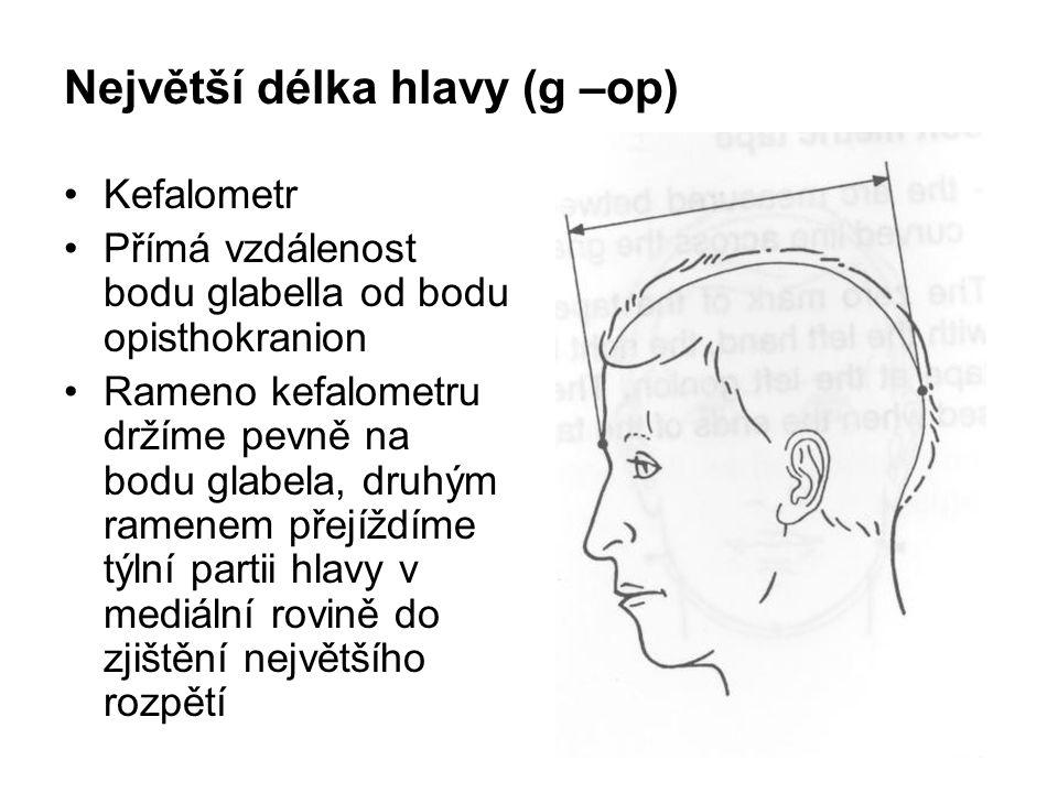 Největší délka hlavy (g –op) Kefalometr Přímá vzdálenost bodu glabella od bodu opisthokranion Rameno kefalometru držíme pevně na bodu glabela, druhým ramenem přejíždíme týlní partii hlavy v mediální rovině do zjištění největšího rozpětí