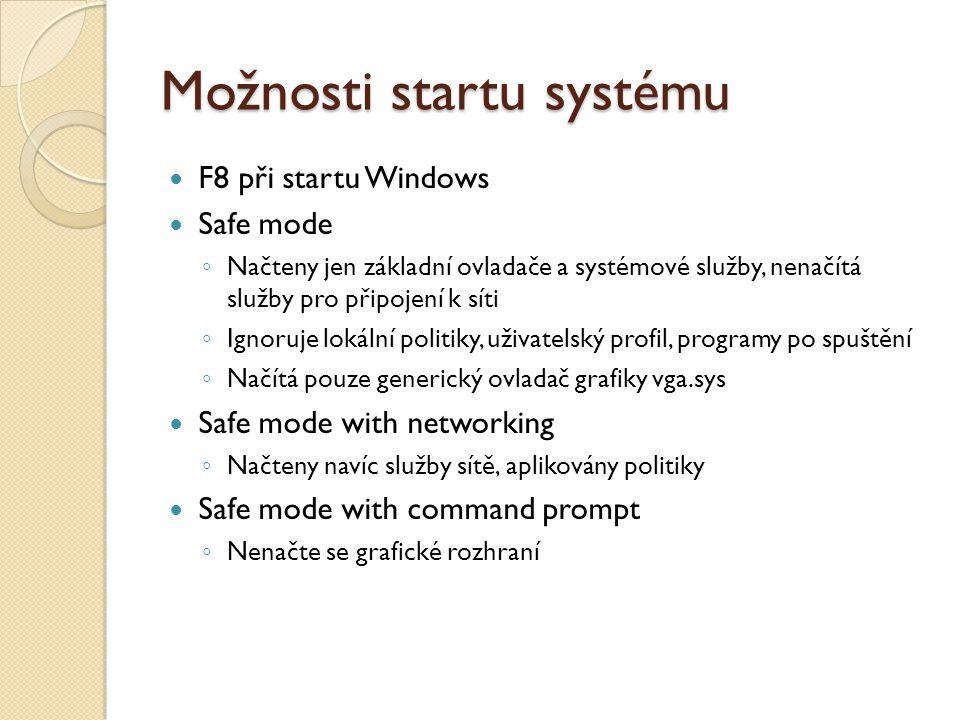 Možnosti startu systému F8 při startu Windows Safe mode ◦ Načteny jen základní ovladače a systémové služby, nenačítá služby pro připojení k síti ◦ Ign