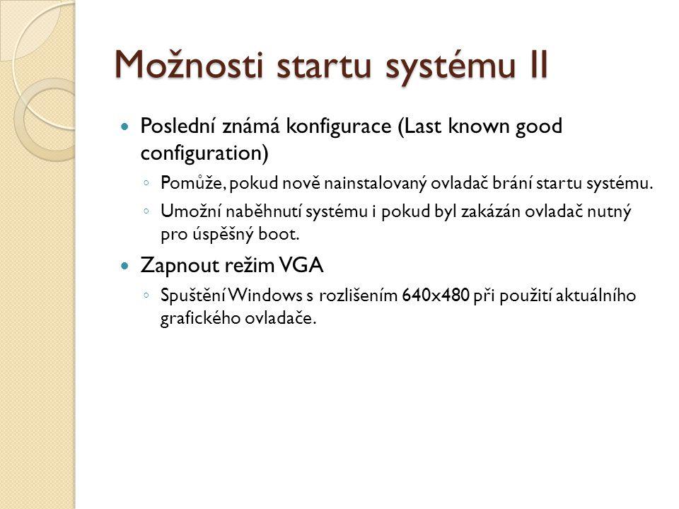 Možnosti startu systému II Poslední známá konfigurace (Last known good configuration) ◦ Pomůže, pokud nově nainstalovaný ovladač brání startu systému.