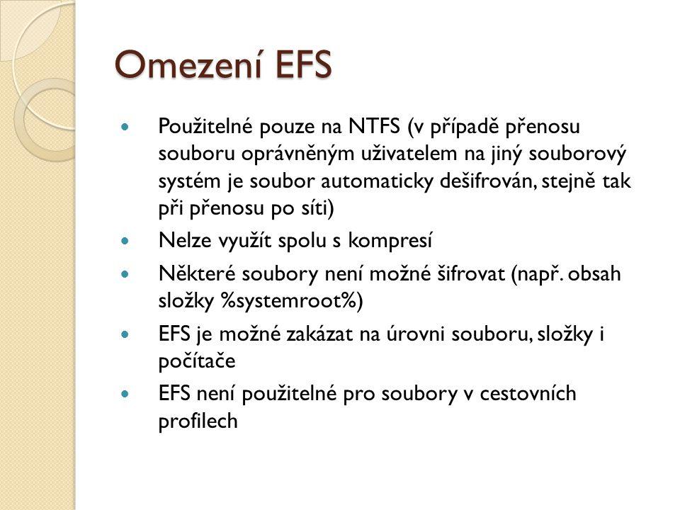 Omezení EFS Použitelné pouze na NTFS (v případě přenosu souboru oprávněným uživatelem na jiný souborový systém je soubor automaticky dešifrován, stejn