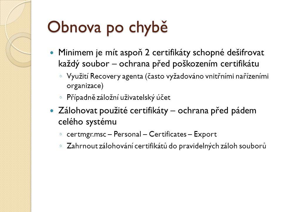 Obnova po chybě Minimem je mít aspoň 2 certifikáty schopné dešifrovat každý soubor – ochrana před poškozením certifikátu ◦ Využití Recovery agenta (ča