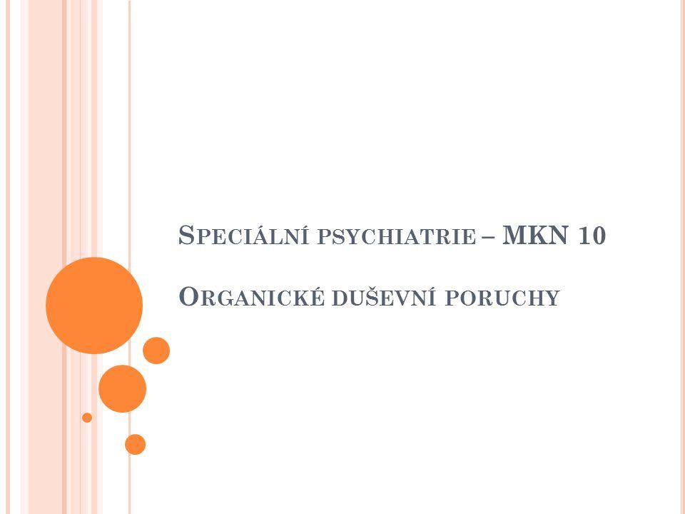 S PECIÁLNÍ PSYCHIATRIE – MKN 10 O RGANICKÉ DUŠEVNÍ PORUCHY