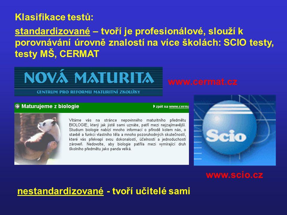 Klasifikace testů: standardizované – tvoří je profesionálové, slouží k porovnávání úrovně znalostí na více školách: SCIO testy, testy MŠ, CERMAT nestandardizované - tvoří učitelé sami www.cermat.cz www.scio.cz