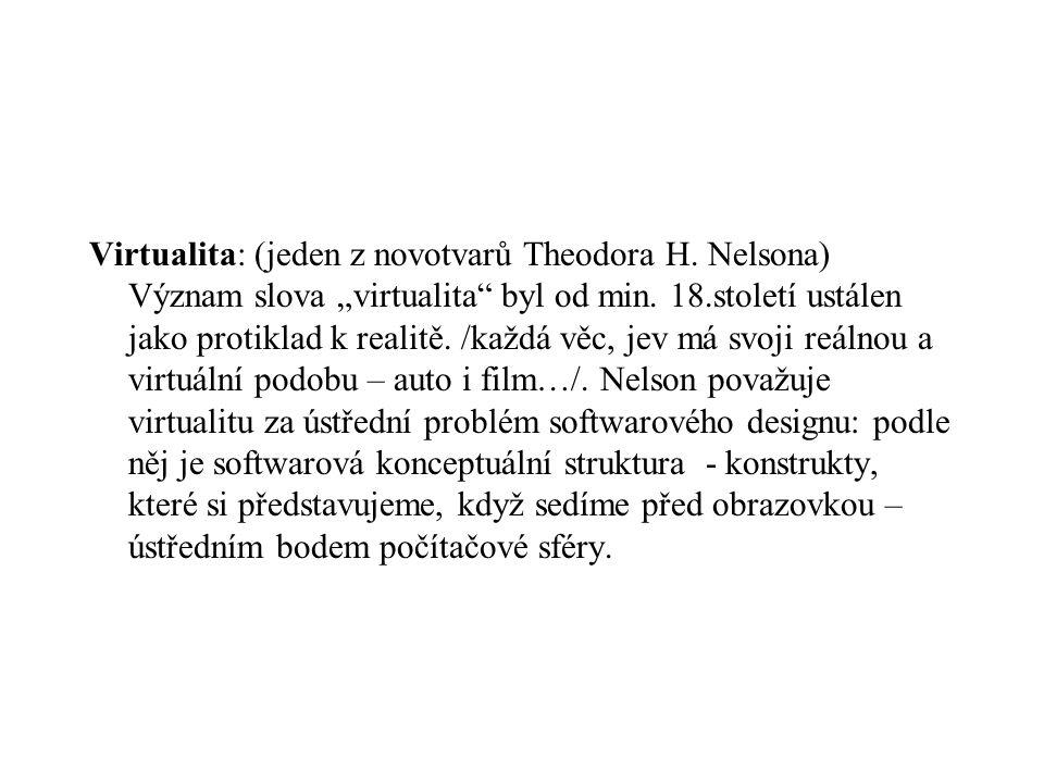 """Virtualita: (jeden z novotvarů Theodora H. Nelsona) Význam slova """"virtualita"""" byl od min. 18.století ustálen jako protiklad k realitě. /každá věc, jev"""