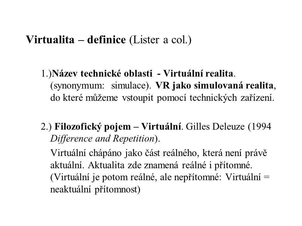 Virtualita – definice (Lister a col.) 1.)Název technické oblasti - Virtuální realita. (synonymum: simulace). VR jako simulovaná realita, do které může