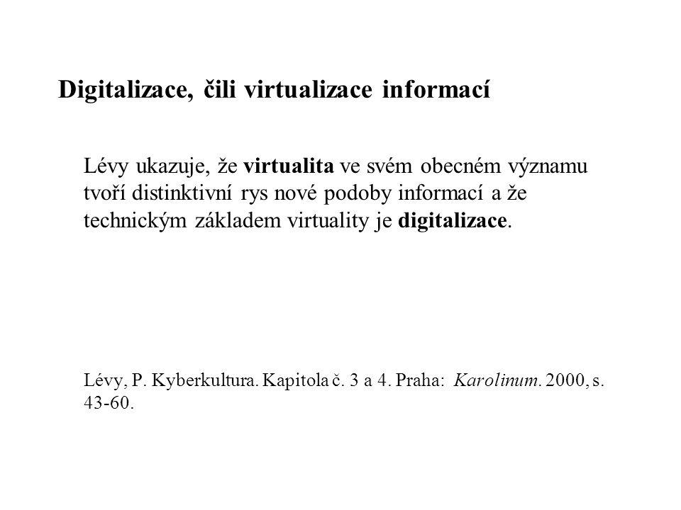 Digitalizace, čili virtualizace informací Lévy ukazuje, že virtualita ve svém obecném významu tvoří distinktivní rys nové podoby informací a že techni