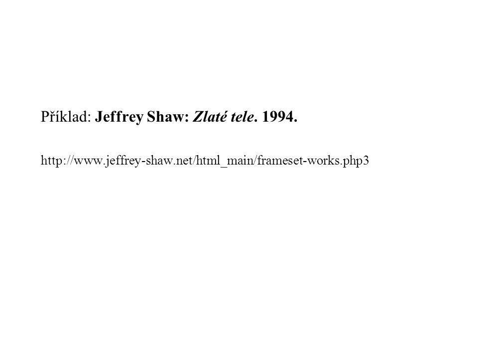 Příklad: Jeffrey Shaw: Zlaté tele. 1994. http://www.jeffrey-shaw.net/html_main/frameset-works.php3