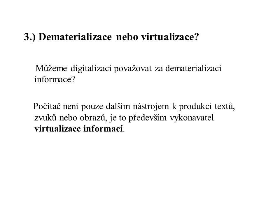 3.) Dematerializace nebo virtualizace? Můžeme digitalizaci považovat za dematerializaci informace? Počítač není pouze dalším nástrojem k produkci text