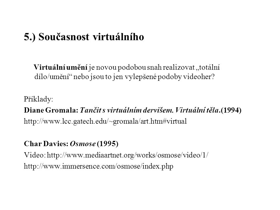 """5.) Současnost virtuálního Virtuální umění je novou podobou snah realizovat """"totální dílo/umění"""" nebo jsou to jen vylepšené podoby videoher? Příklady:"""