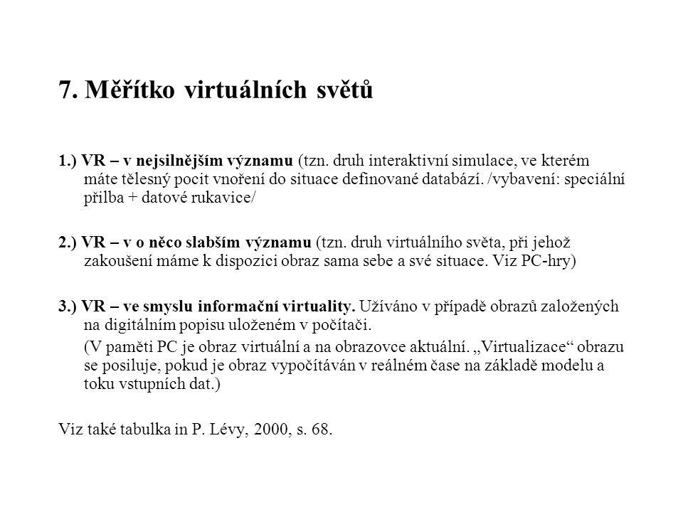 7. Měřítko virtuálních světů 1.) VR – v nejsilnějším významu (tzn. druh interaktivní simulace, ve kterém máte tělesný pocit vnoření do situace definov