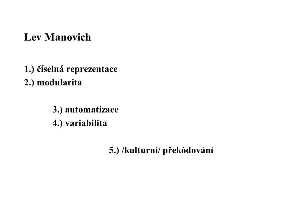 Lev Manovich 1.) číselná reprezentace 2.) modularita 3.) automatizace 4.) variabilita 5.) /kulturní/ překódování