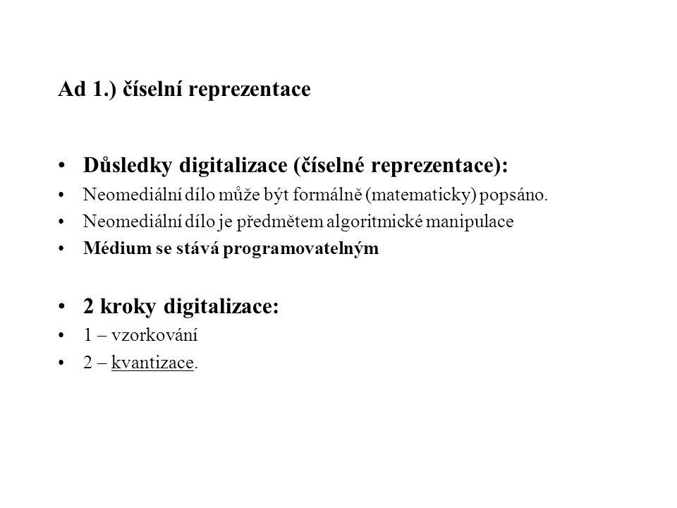 Ad 1.) číselní reprezentace Důsledky digitalizace (číselné reprezentace): Neomediální dílo může být formálně (matematicky) popsáno. Neomediální dílo j
