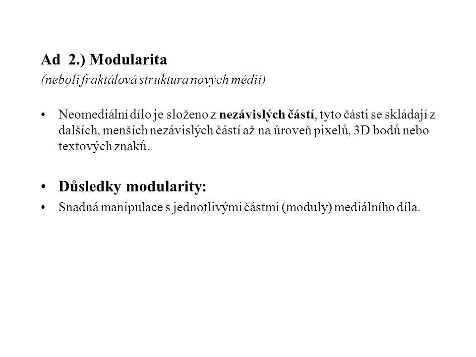 Ad 2.) Modularita (neboli fraktálová struktura nových médií) Neomediální dílo je složeno z nezávislých částí, tyto části se skládají z dalších, menšíc