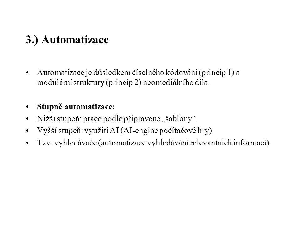 3.) Automatizace Automatizace je důsledkem číselného kódování (princip 1) a modulární struktury (princip 2) neomediálního díla. Stupně automatizace: N