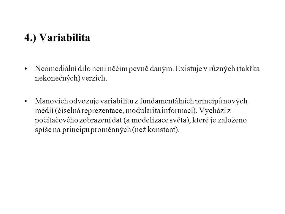4.) Variabilita Neomediální dílo není něčím pevně daným. Existuje v různých (takřka nekonečných) verzích. Manovich odvozuje variabilitu z fundamentáln