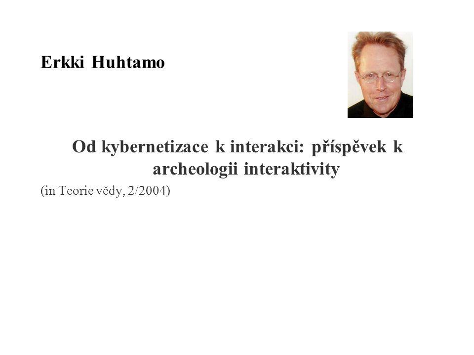 Erkki Huhtamo Od kybernetizace k interakci: příspěvek k archeologii interaktivity (in Teorie vědy, 2/2004)