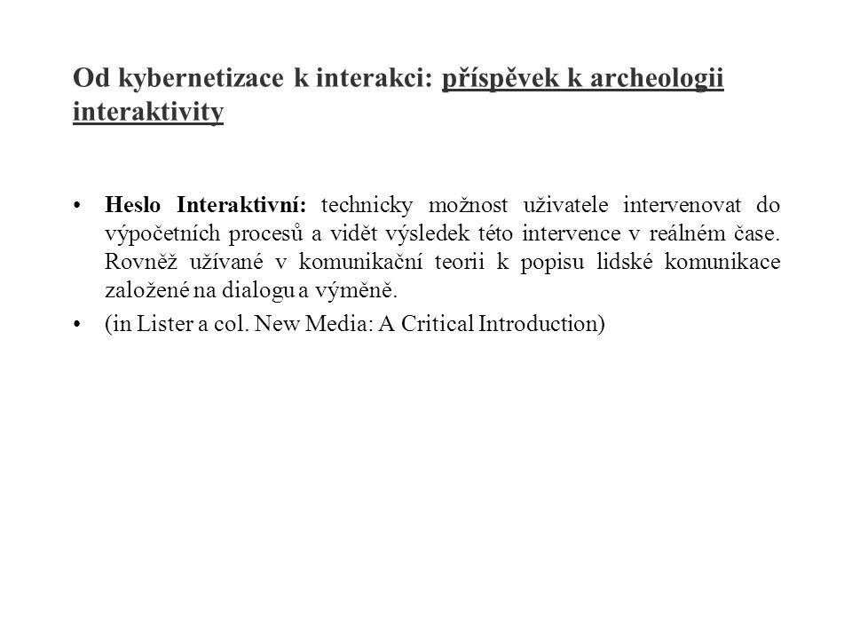 Od kybernetizace k interakci: příspěvek k archeologii interaktivity Heslo Interaktivní: technicky možnost uživatele intervenovat do výpočetních proces