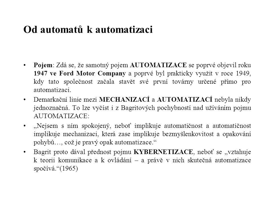 Od automatů k automatizaci Pojem: Zdá se, že samotný pojem AUTOMATIZACE se poprvé objevil roku 1947 ve Ford Motor Company a poprvé byl prakticky využi