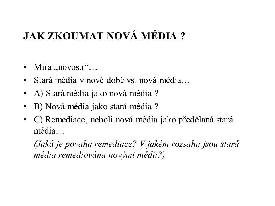 """JAK ZKOUMAT NOVÁ MÉDIA ? Míra """"novosti""""… Stará média v nové době vs. nová média… A) Stará média jako nová média ? B) Nová média jako stará média ? C)"""