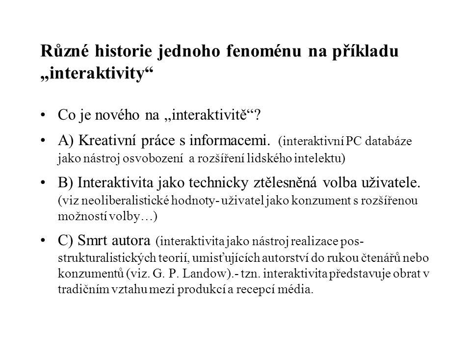 """Různé historie jednoho fenoménu na příkladu """"interaktivity"""" Co je nového na """"interaktivitě""""? A) Kreativní práce s informacemi. (interaktivní PC databá"""