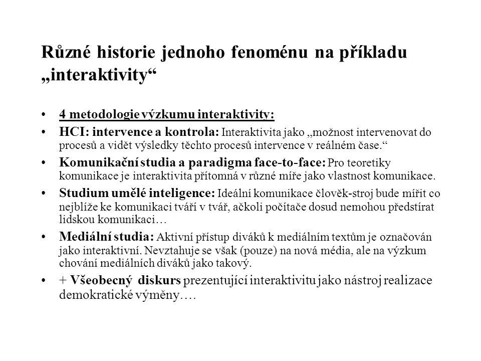 """Různé historie jednoho fenoménu na příkladu """"interaktivity"""" 4 metodologie výzkumu interaktivity: HCI: intervence a kontrola: Interaktivita jako """"možno"""