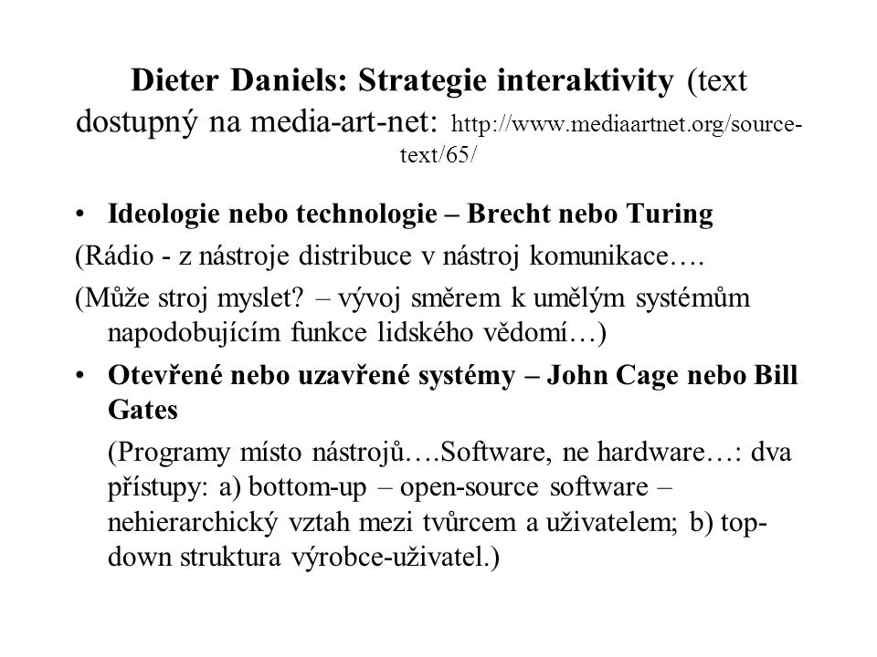 Dieter Daniels: Strategie interaktivity (text dostupný na media-art-net: http://www.mediaartnet.org/source- text/65/ Ideologie nebo technologie – Brec