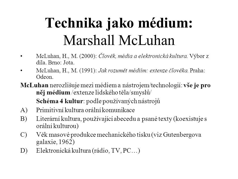Technika jako médium: Marshall McLuhan McLuhan, H., M. (2000): Člověk, média a elektronická kultura. Výbor z díla. Brno: Jota. McLuhan, H., M. (1991):