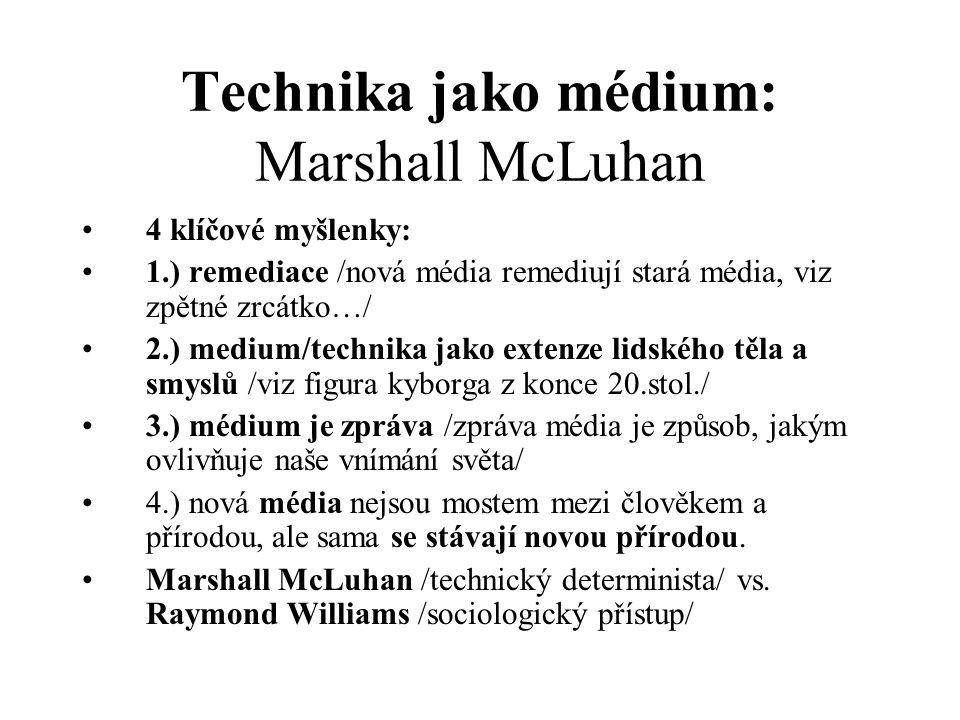 Technika jako médium: Marshall McLuhan 4 klíčové myšlenky: 1.) remediace /nová média remediují stará média, viz zpětné zrcátko…/ 2.) medium/technika j