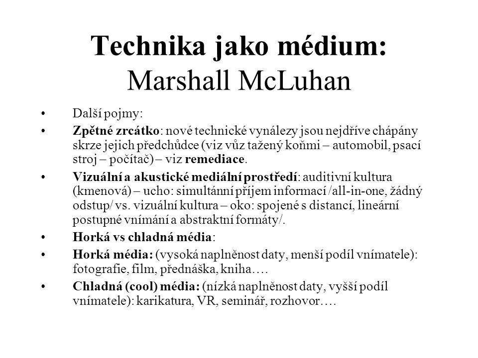 Technika jako médium: Marshall McLuhan Další pojmy: Zpětné zrcátko: nové technické vynálezy jsou nejdříve chápány skrze jejich předchůdce (viz vůz taž