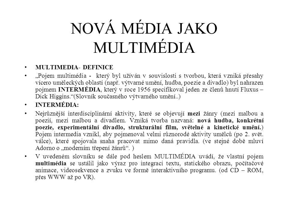 """NOVÁ MÉDIA JAKO MULTIMÉDIA MULTIMEDIA- DEFINICE """"Pojem multimédia - který byl užíván v souvislosti s tvorbou, která vzniká přesahy vícero uměleckých o"""