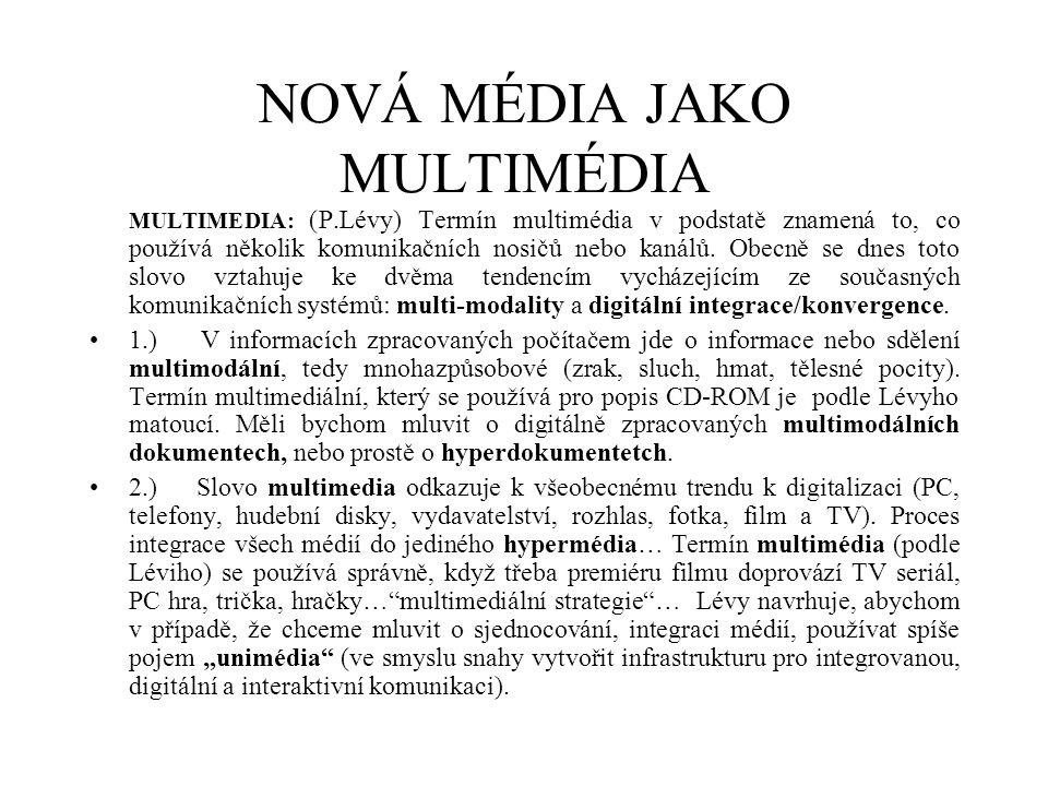 NOVÁ MÉDIA JAKO MULTIMÉDIA MULTIMEDIA: (P.Lévy) Termín multimédia v podstatě znamená to, co používá několik komunikačních nosičů nebo kanálů. Obecně s
