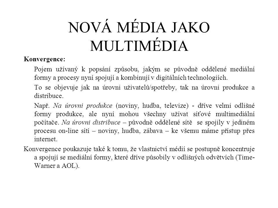 NOVÁ MÉDIA JAKO MULTIMÉDIA Konvergence: Pojem užívaný k popsání způsobu, jakým se původně oddělené mediální formy a procesy nyní spojují a kombinují v