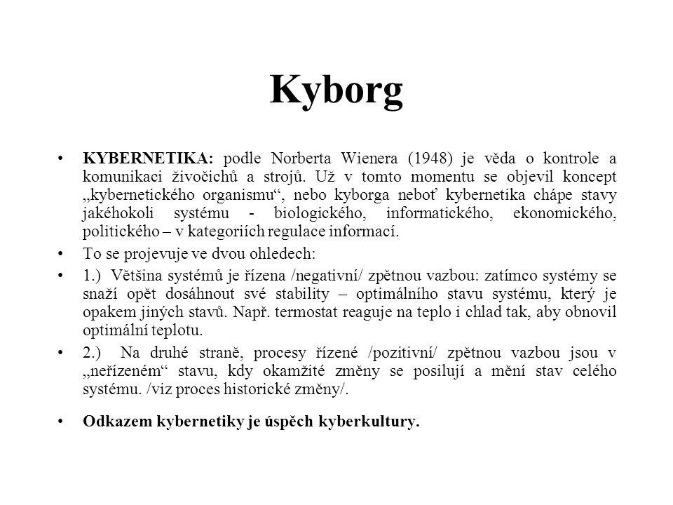 """Kyborg KYBERNETIKA: podle Norberta Wienera (1948) je věda o kontrole a komunikaci živočichů a strojů. Už v tomto momentu se objevil koncept """"kyberneti"""