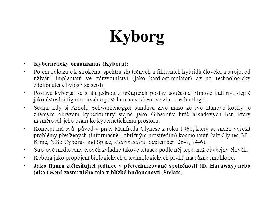 Kyborg Kybernetický organismus (Kyborg): Pojem odkazuje k širokému spektru skutečných a fiktivních hybridů člověka a stroje, od užívání implantátů ve