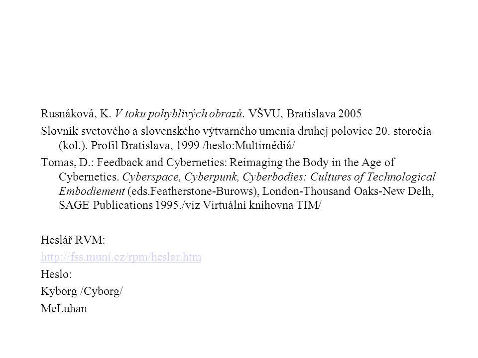 Rusnáková, K. V toku pohyblivých obrazů. VŠVU, Bratislava 2005 Slovník svetového a slovenského výtvarného umenia druhej polovice 20. storočia (kol.).
