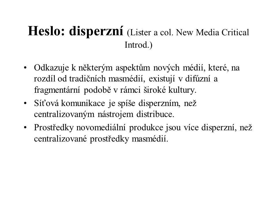 Heslo: disperzní (Lister a col. New Media Critical Introd.) Odkazuje k některým aspektům nových médií, které, na rozdíl od tradičních masmédií, existu