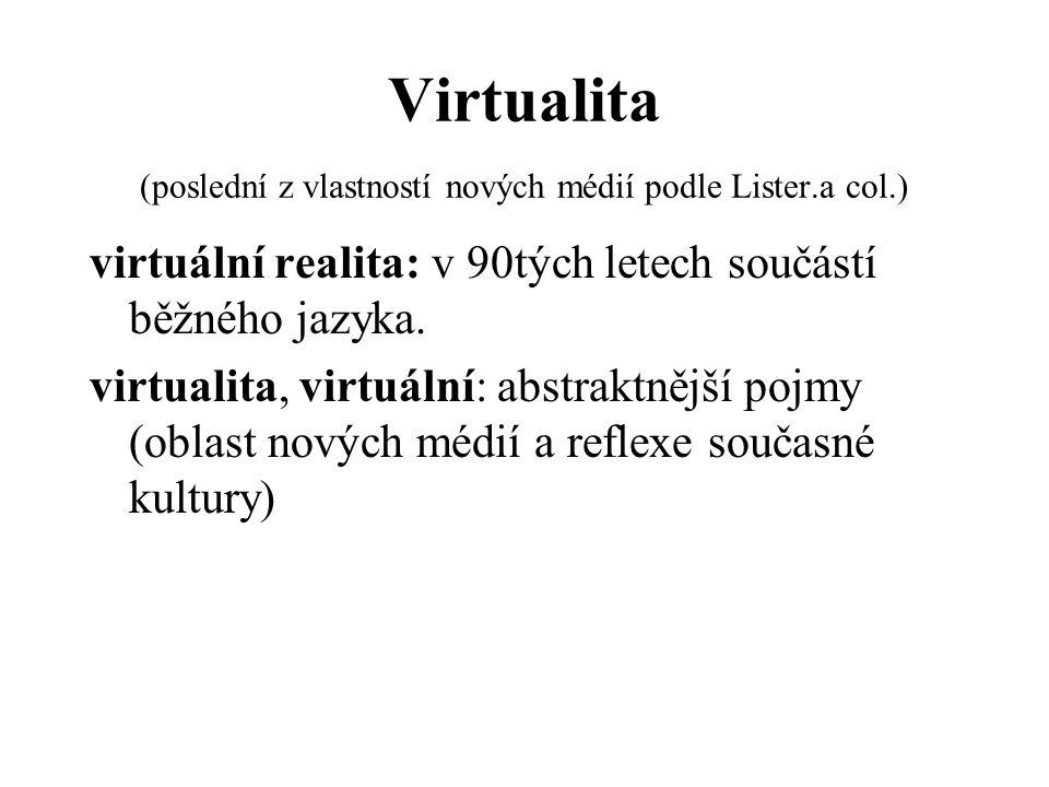 Virtualita (poslední z vlastností nových médií podle Lister.a col.) virtuální realita: v 90tých letech součástí běžného jazyka. virtualita, virtuální: