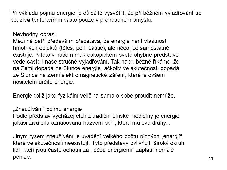 11 Při výkladu pojmu energie je důležité vysvětlit, že při běžném vyjadřování se používá tento termín často pouze v přeneseném smyslu.