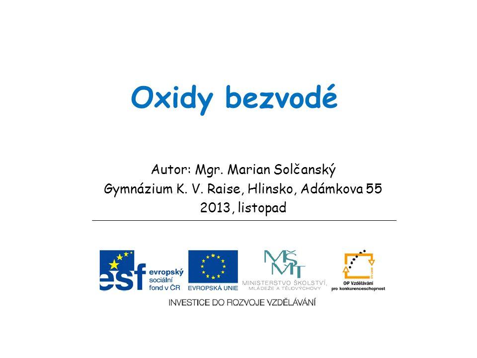 Oxidy bezvodé Autor: Mgr. Marian Solčanský Gymnázium K. V. Raise, Hlinsko, Adámkova 55 2013, listopad