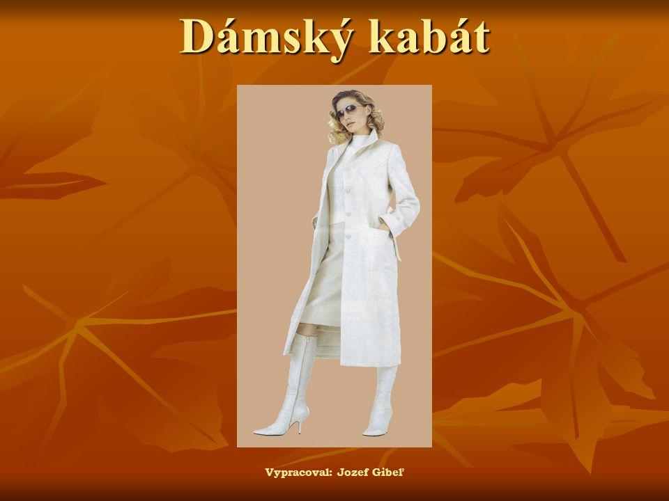 Dámský kabát Vypracoval: Jozef Gibeľ