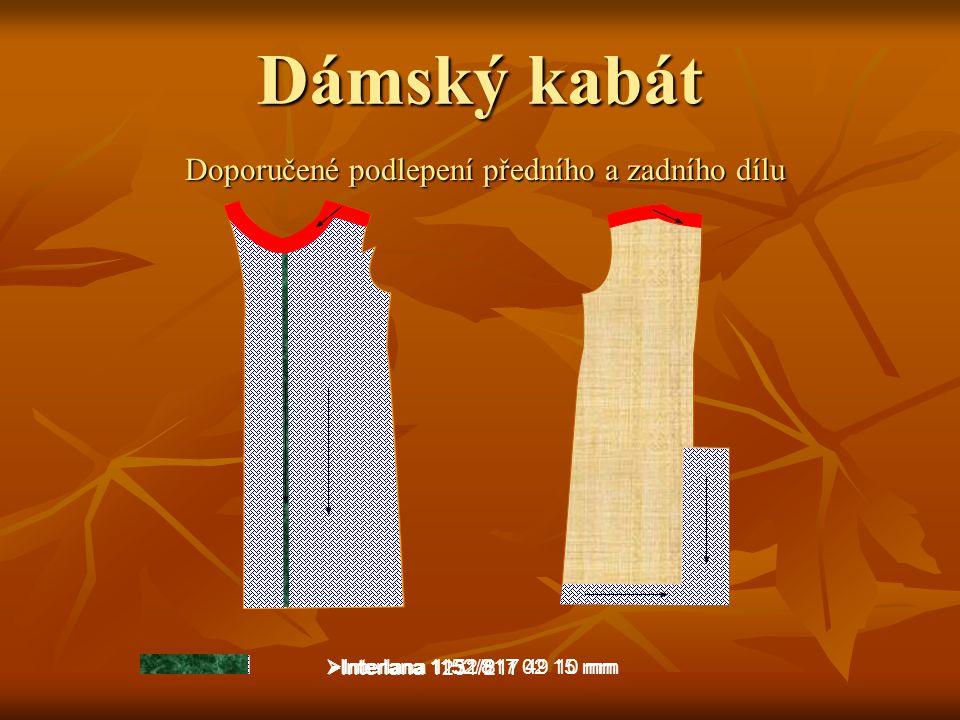 Dámský kabát Doporučené podlepení předního a zadního dílu  Interlana 1231/211  Interlana 1152/817 02 15 mm  Interlana 1152/817 49 10 mm