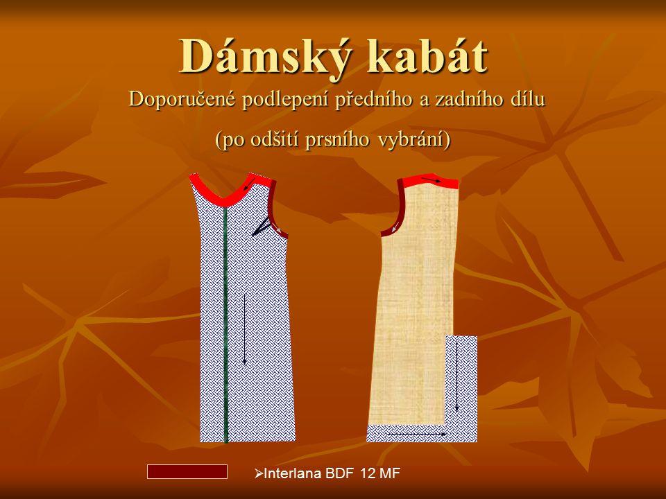 Dámský kabát Doporučené podlepení předního a zadního dílu Doporučené podlepení předního a zadního dílu (po odšití prsního vybrání)  Interlana BDF 12 MF