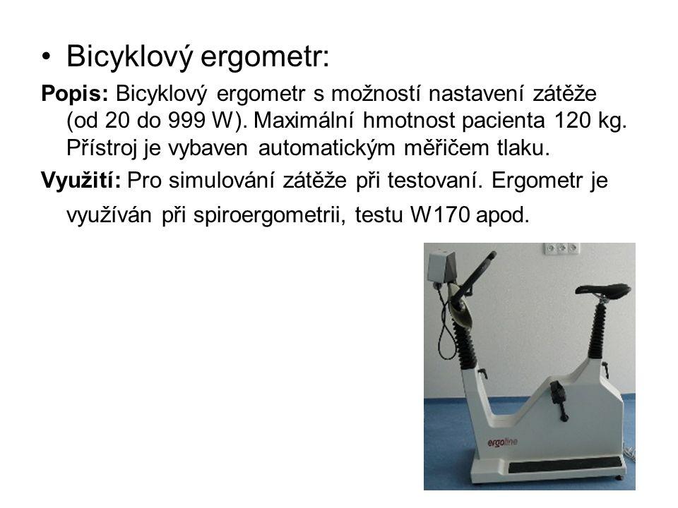 Bicyklový ergometr: Popis: Bicyklový ergometr s možností nastavení zátěže (od 20 do 999 W). Maximální hmotnost pacienta 120 kg. Přístroj je vybaven au
