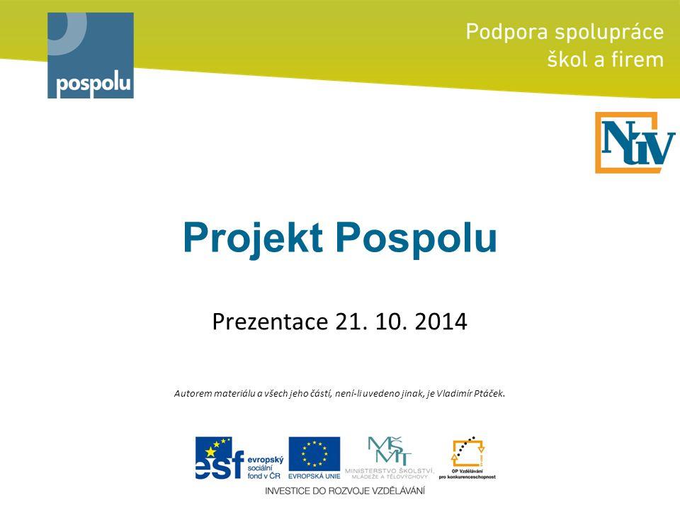 Projekt Pospolu Prezentace 21. 10. 2014 Autorem materiálu a všech jeho částí, není-li uvedeno jinak, je Vladimír Ptáček.